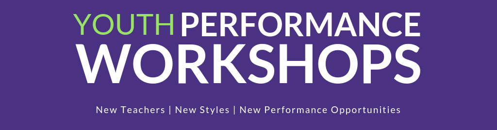 Youth Performance Workshops (ages 13-19, by audition)